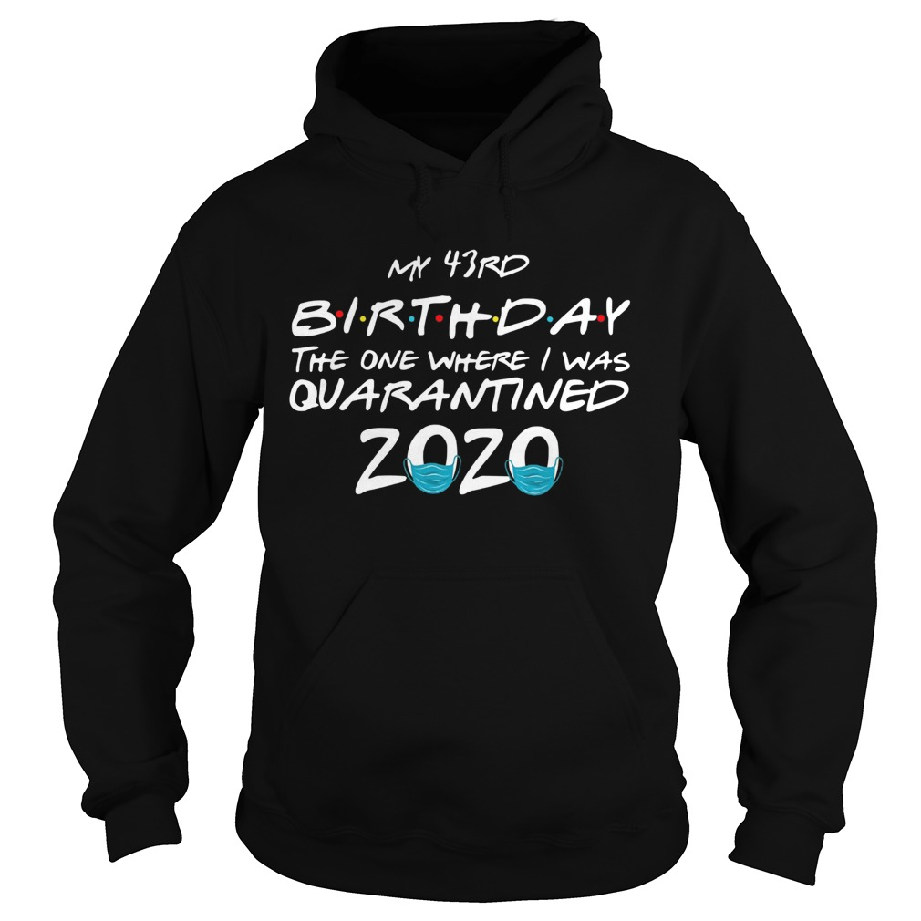 My 43rd Birthday The One Where I Was Quarantined 2020  Hoodie