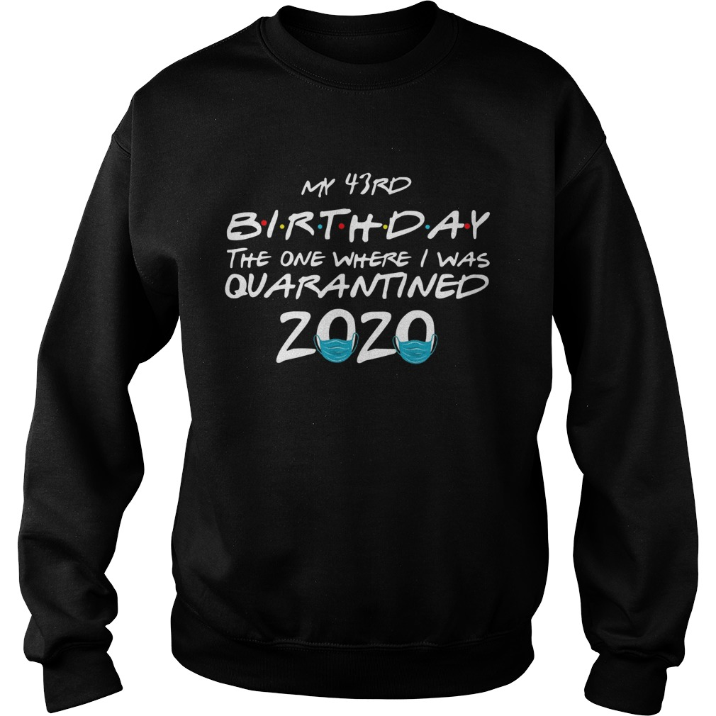 My 43rd Birthday The One Where I Was Quarantined 2020  Sweatshirt