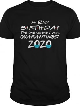 My 62nd Birthday The One Where I Was Quarantined 2020 shirt