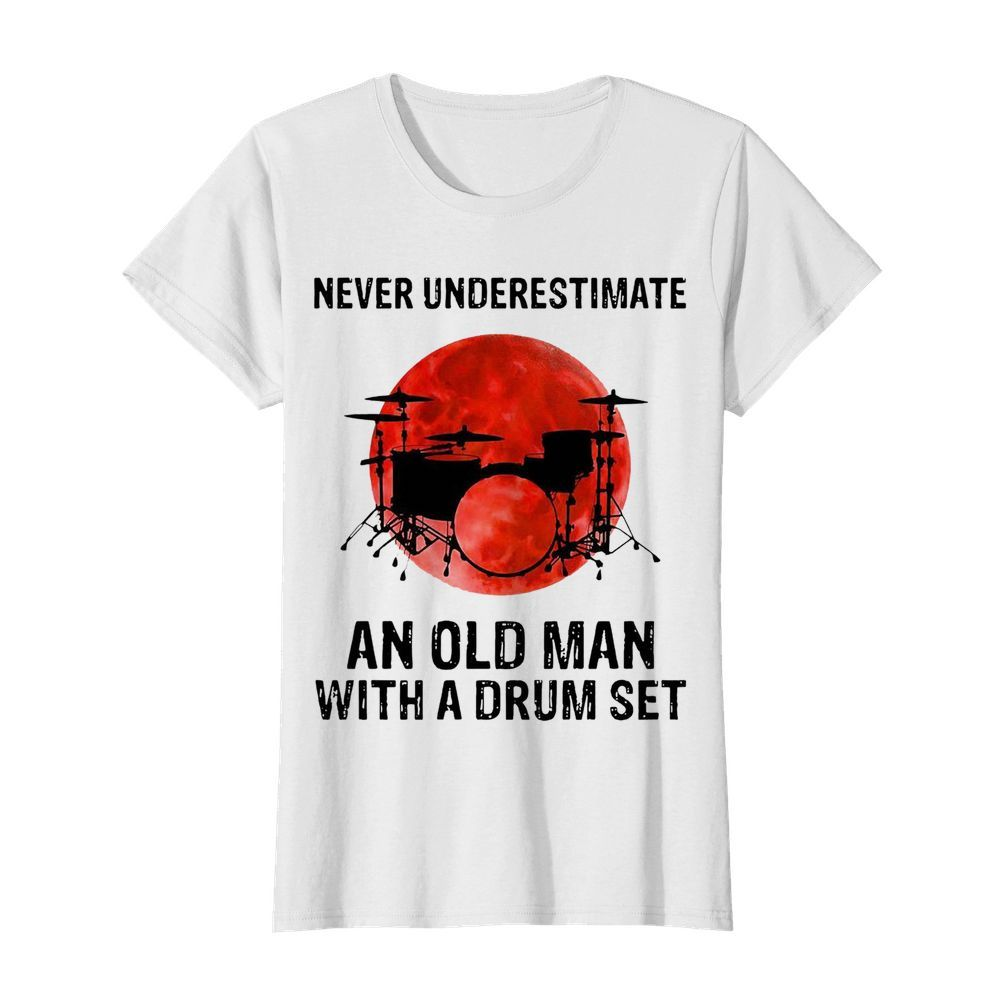 Nice Never Underestimate An Old Man With A Drum Set  Classic Women's T-shirt