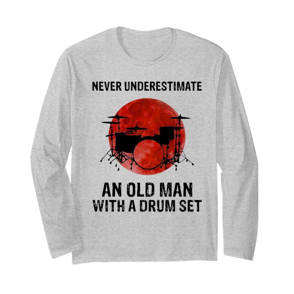 Nice Never Underestimate An Old Man With A Drum Set  Long Sleeved T-shirt