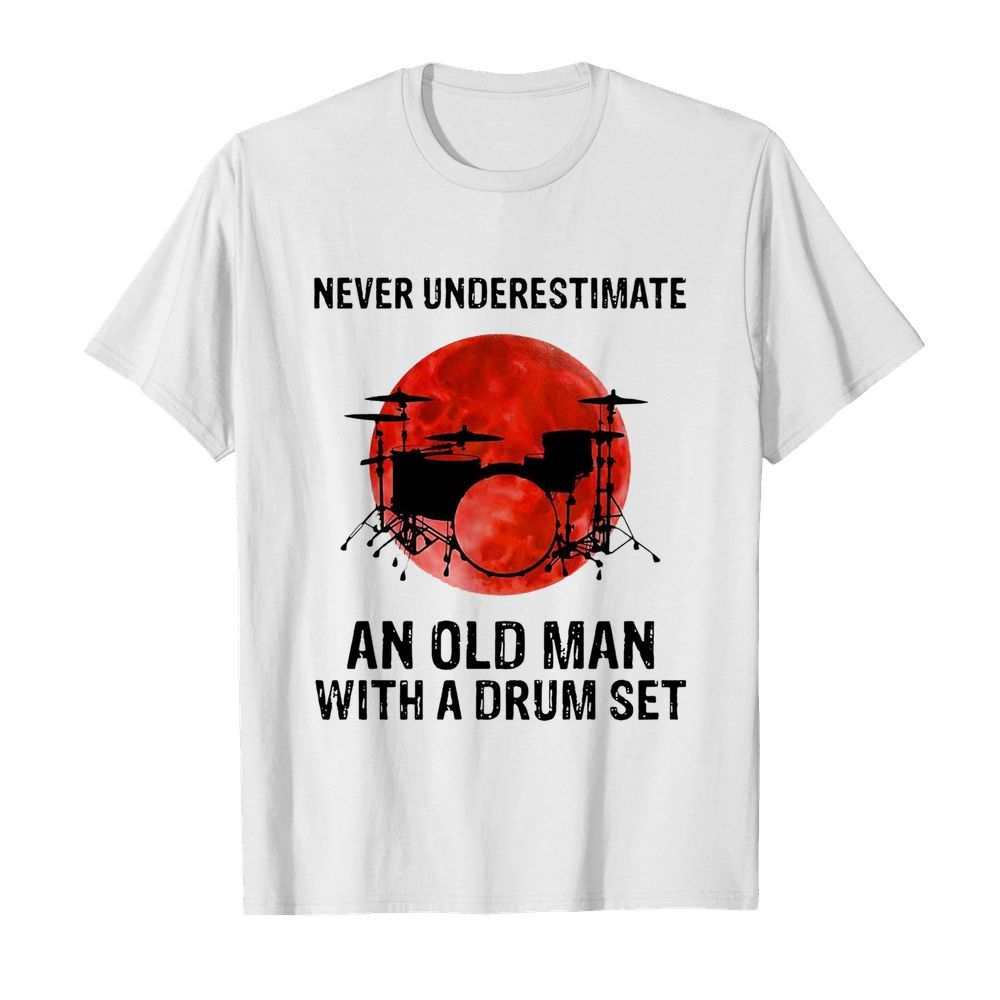 Nice Never Underestimate An Old Man With A Drum Set  Classic Men's T-shirt