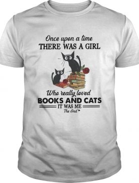 Once Upon A Time There Was A Girl Books And Cats It Was Me The End shirt