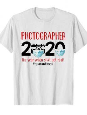 Photographer 2020 Face Mask The Year When Shit Got Real Quarantined shirt