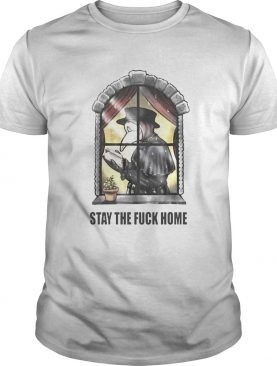 Plague Doctor Stay The Fuck Home Coronavirus shirt