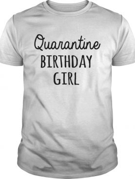 Quarantine Birthday Girl shirt