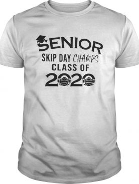 Senior Skip Day Champs Class Of 2020 shirt