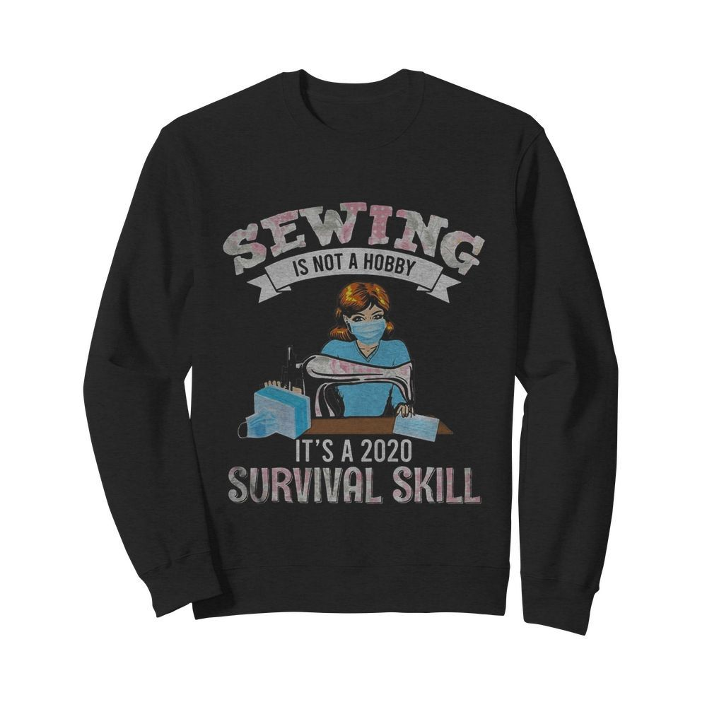 Sewing is not a hobby it's a 2020 survival skill mask covid-19  Unisex Sweatshirt