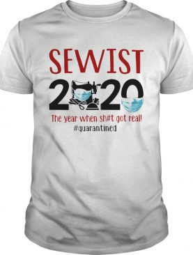 Sewist 2020 the year when shit got real quarantined covid19 shirt