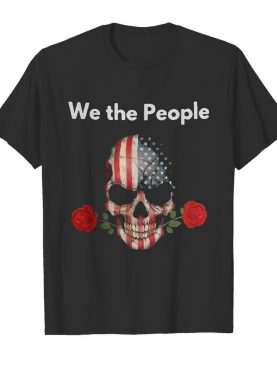 Skull rose lovers american we the people shirt