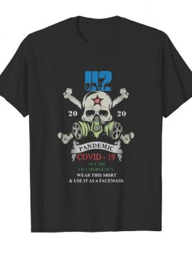 Skull u2 band 2020 pandemic covid-19 in case of emergency wear this shirt and use it as a facemask shirt
