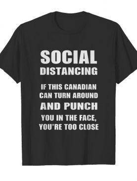 Social Distancing If This Canadian Can Turn Around And Punch COVID-19 shirt
