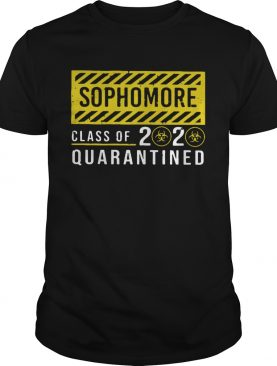 Sophomore Class 2020 Of The Quarantined Sign shirt