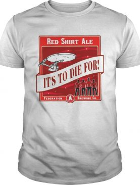 Star Trek Red Shirt Ale Its To Die For shirt
