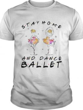 Stay Home And Dance Ballet shirt