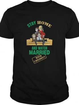 Stay Home And Watch Married With Children shirt