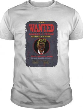 The Bad Seed Wanted Donald J Trump People Slaughter shirt