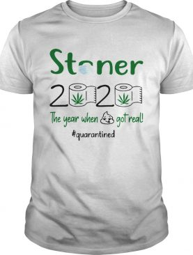 The Year When Got Real Quarantined Weed Stoner 2020 shirt