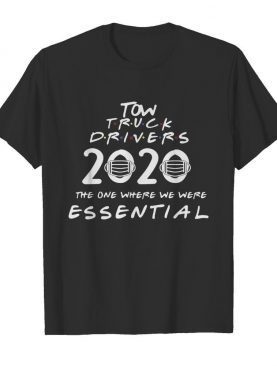 Tow truck drivers 2020 the one where we were essential mask covid-19 shirt