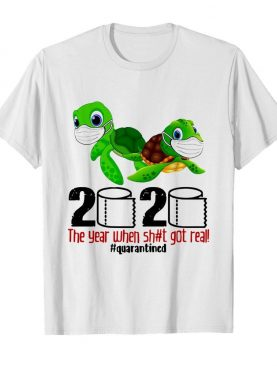 Turtles 2020 The Year When Shit Got Real Quarantined shirt