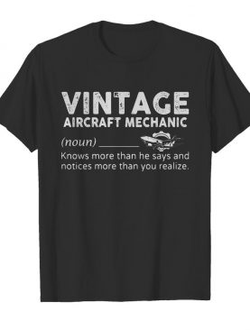 Vintage aircraft mechanic knows more than he says and notices more than you realize shirt – Copy