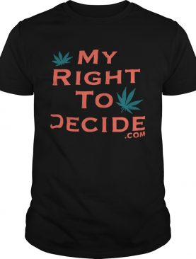 Weed my right to decide com shirt