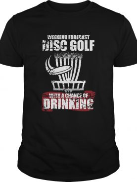Weekend Forecast Disc Golf With A Chance Of Drinking shirt