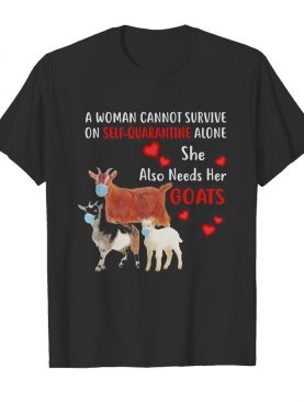 A woman cannot survive on self quarantine alone she also needs her Goats mask heart shirt
