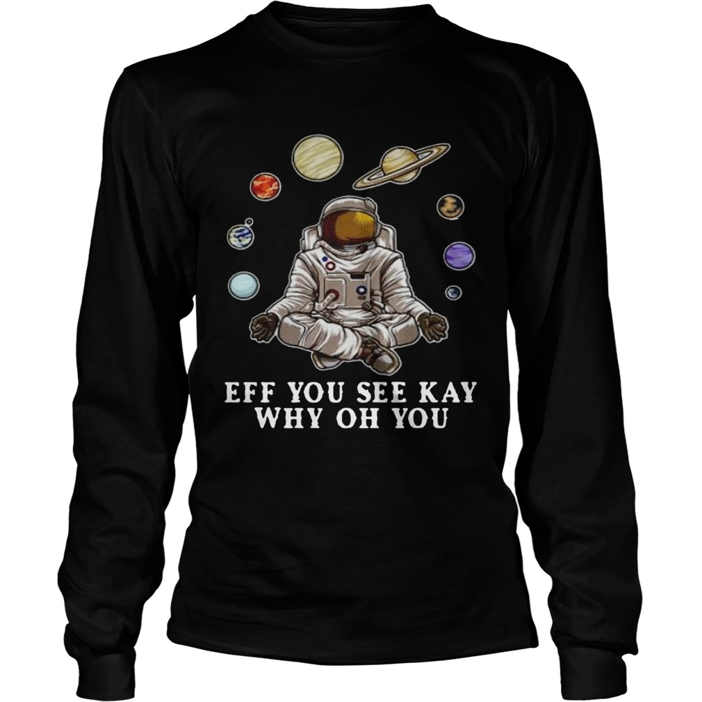 Astronaut Yoga Eff You See Kay Why Oh You  Long Sleeve