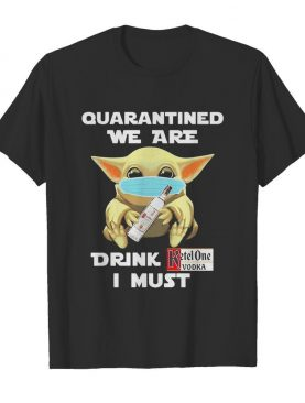 Baby Yoda face mask hug quatantined we are drink Ketel One Vodka I must shirt