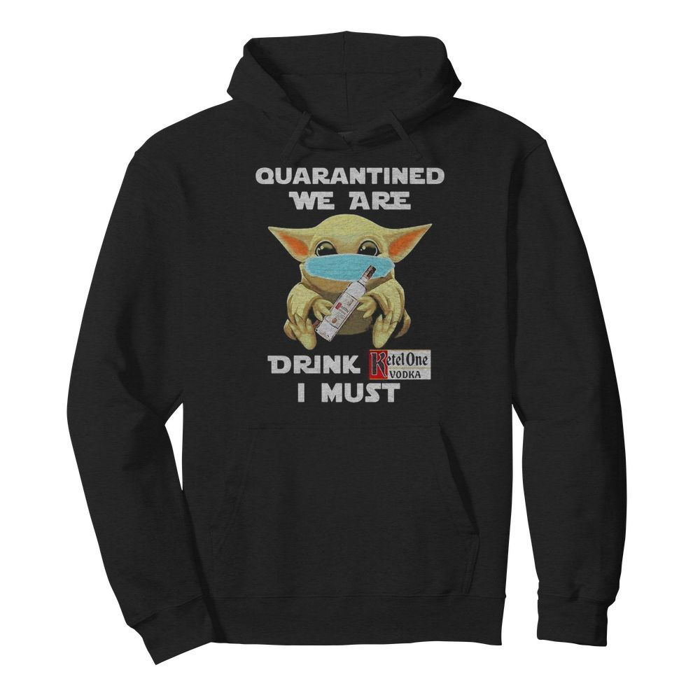 Baby Yoda face mask hug quatantined we are drink Ketel One Vodka I must  Unisex Hoodie
