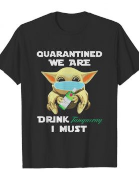 Baby Yoda face mask hug quatantined we are drink Tanqueray I must shirt
