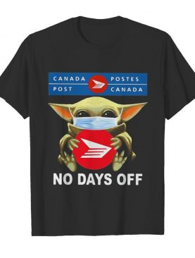 Baby Yoda hug Canada Postes mask no days off shirt