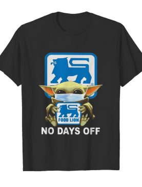 Baby Yoda hug Food Lion mask no days off shirt