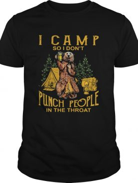 Bear drinking beer i camp so i dont punch people in the throat shirt