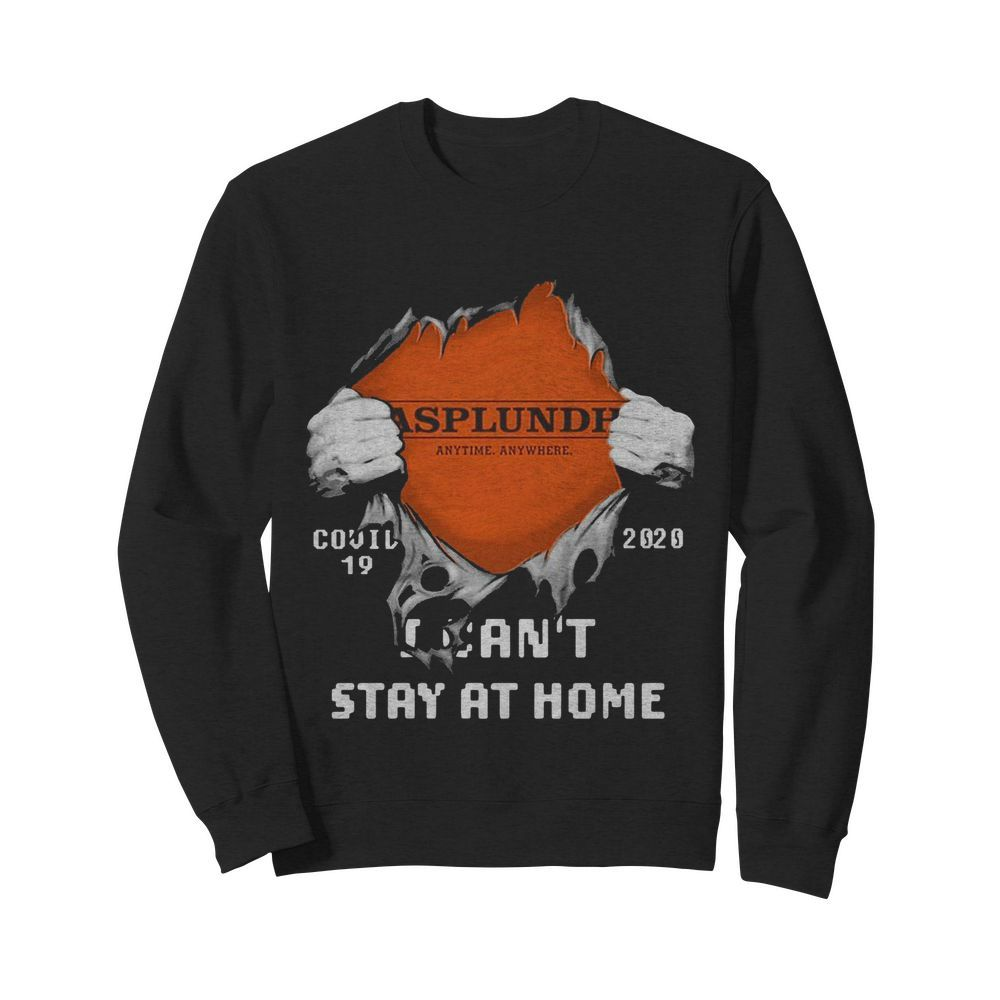 Blood Inside Me Asplundh Anytime Anywhere Covid-19 2020 I Cant Stay At Home  Unisex Sweatshirt