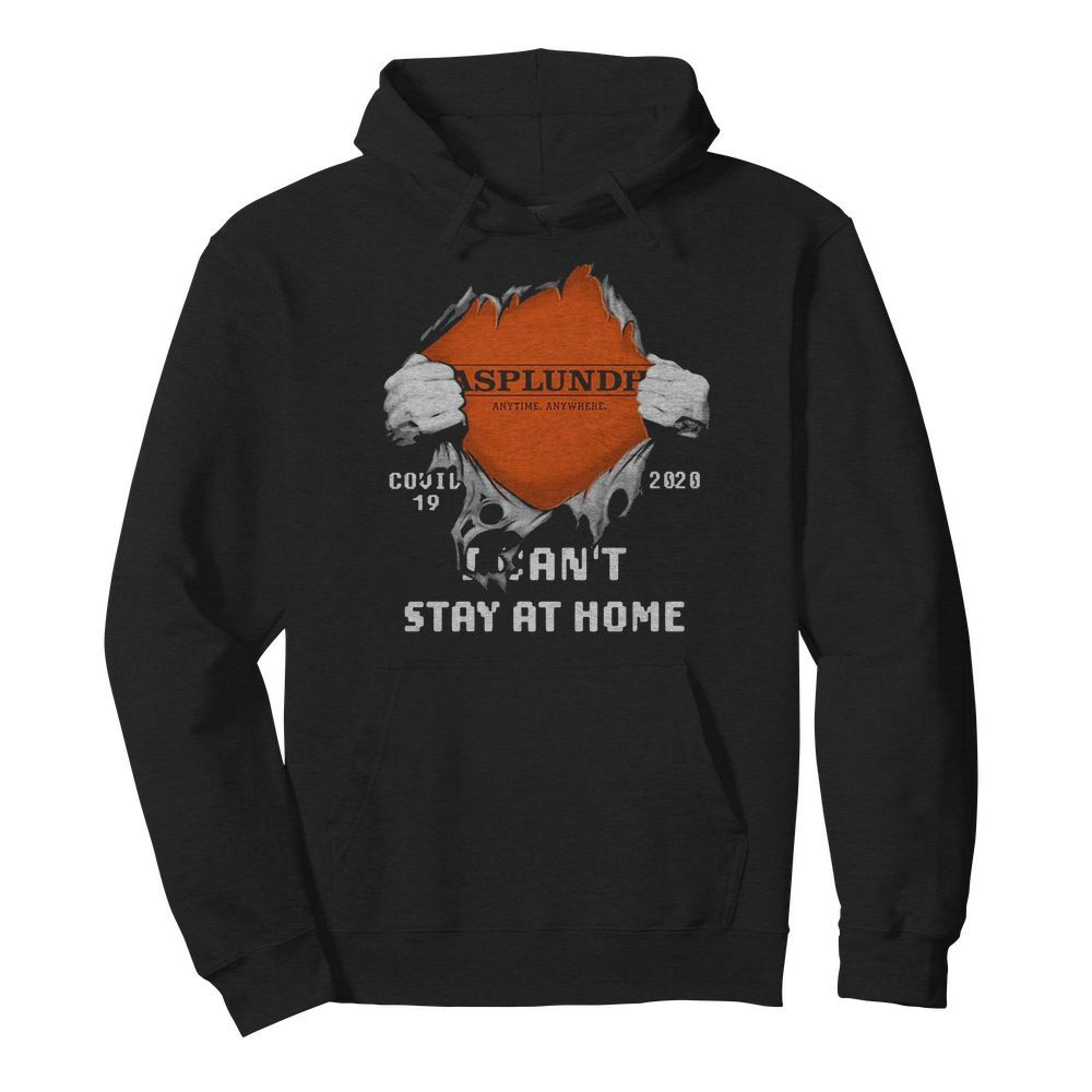 Blood Inside Me Asplundh Anytime Anywhere Covid-19 2020 I Cant Stay At Home  Unisex Hoodie