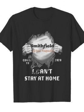 Blood inside me Smithfield Foods covid-19 2020 I can't stay at home shirt