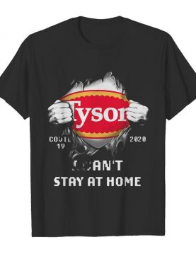 Blood inside tyson covid-19 2020 i can't stay at home shirt