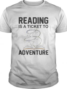 Book reading is a ticket to adventure shirt