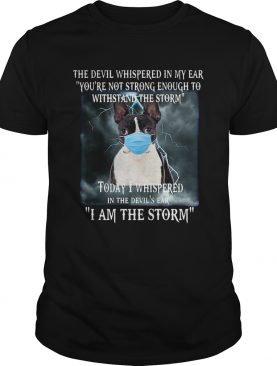 Boston Terrier Mask The Devil Whispered In My Ear Youre Not Strong Enough shirt