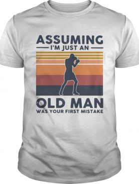 Boxing Assuming Im Just An Old Man Was Your First Mistake Vintage shirt