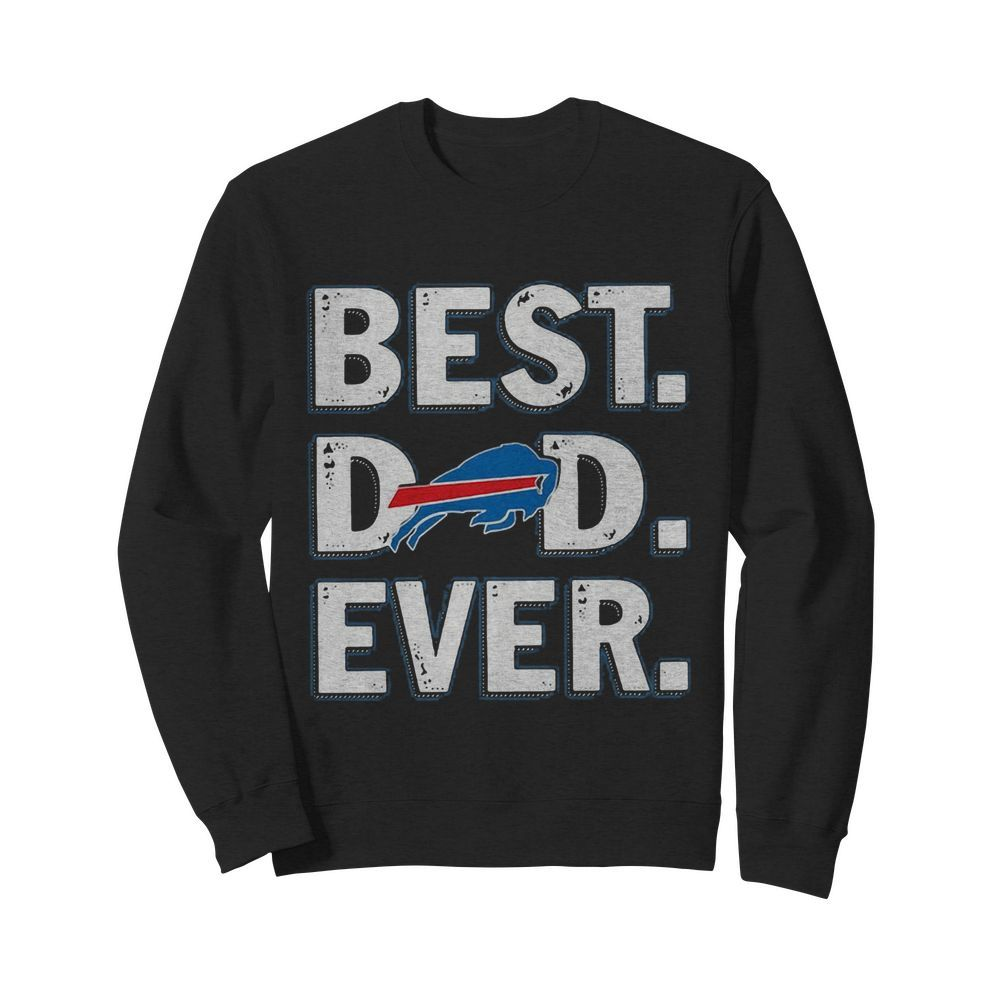 Buffalo bills best dad ever happy father's day  Unisex Sweatshirt