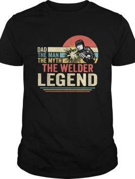 Dad the man the myth the welder legend vintage shirt