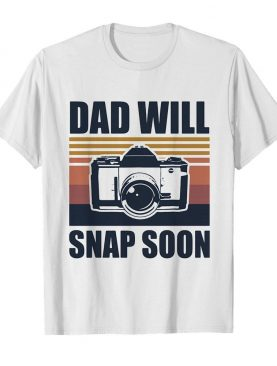 Dad will snap soon photographer vintage shirt