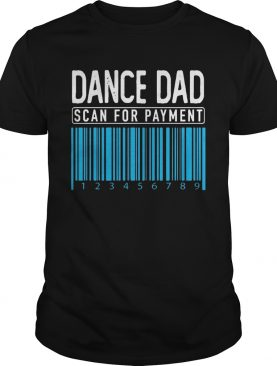 Dance Dad Scan For Payment shirt