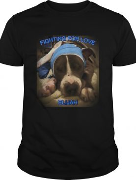 Dog Fighting For Love Elijah shirt
