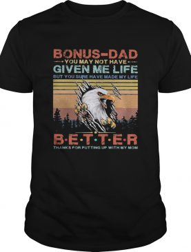 Eagle bonusdad you may not have given me life but you sure have made my life better thanks for put