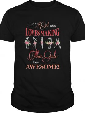 Flower hairstyle just a girl who loves making others girls feel awesome shirt
