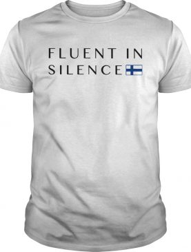 Fluent In Silence shirt